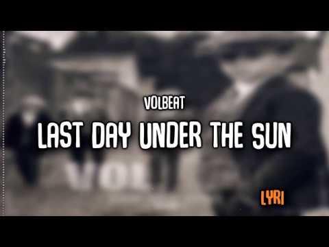 Volbeat   Last Day Under The Sun   Lyrics