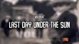 Volbeat | Last Day Under the Sun | Lyrics