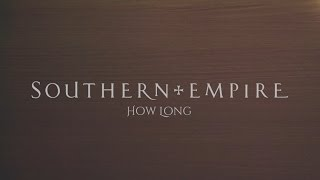 SOUTHERN EMPIRE - HOW LONG