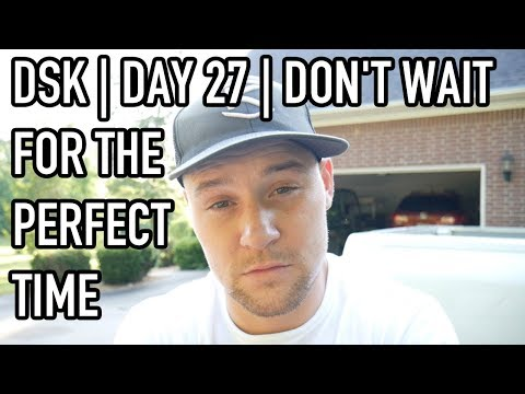 Deeper State Keto | Day 27 | Don't Wait For The Perfect Time