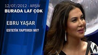 Ebru Yaşar Estetik Yaptırdı Mı? - Burada Laf Çok - 12.07.2011