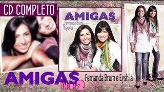 Video Amigas -  Volume 2 COMPLETO - Fernanda Brum e Eyshila download MP3, 3GP, MP4, WEBM, AVI, FLV Oktober 2018