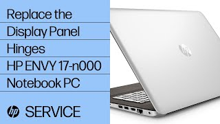 How to Replace the Display Panel Hinges | HP ENVY 17-n000 Notebook PC | HP