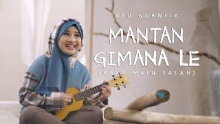 AYU GURNITA - MANTAN GIMANA LE (KAKA MAIN SALAH) [OFFICIAL MUSIC VIDEO]
