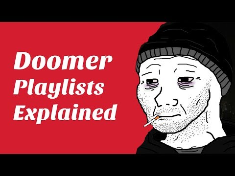 Doomer Playlists Explained Youtube