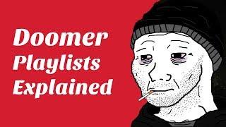 Doomer Playlists Explained