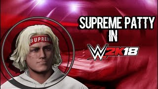 HOW TO CREATE SUPREME PATTY IN WWE 2K18!!?