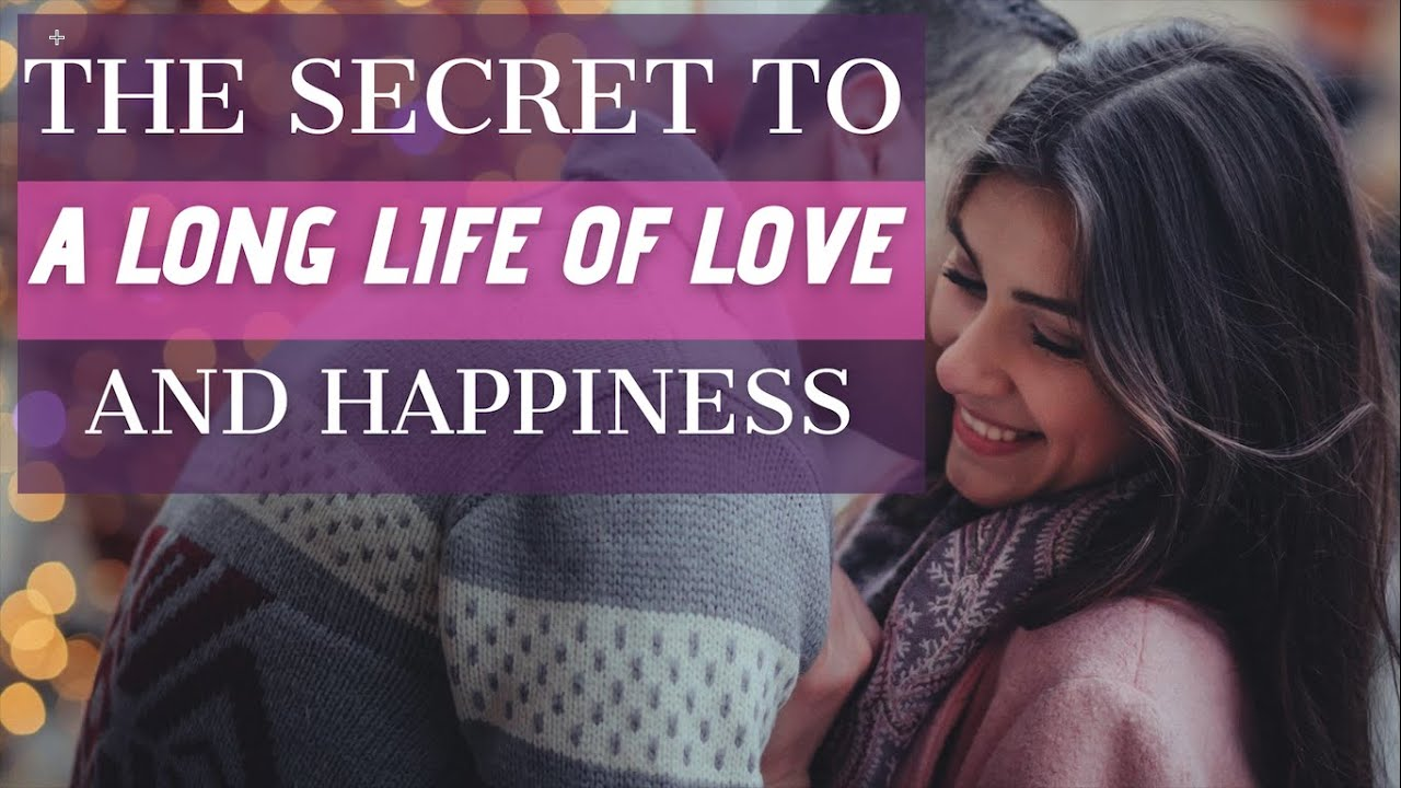 The Secret to a Long Life of Love and Happiness