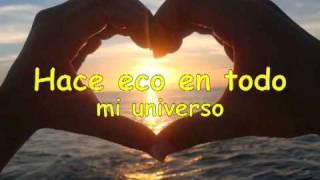 Tu Amor hace eco en todo mi universo