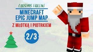 Minecraft: Epic Jump Map (Christmas Trolling) #02 z MŁOTECZKĄ i PIOTRKIEM