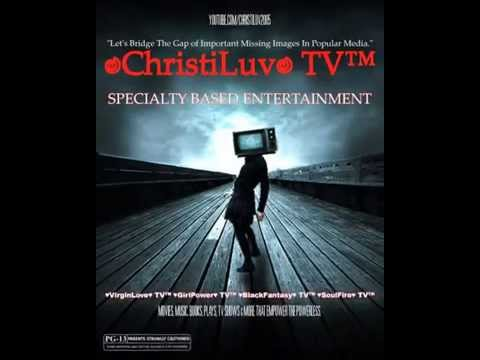♥ ChristiLuv♥ TV™ - Speciality Based Entertainment Network of New Media Channels - Coming Soon