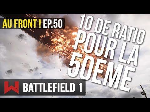 10 DE RATIO POUR LA 50EME ! AU FRONT ! EP.50 sur Battlefield 1