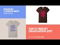 Top 12 Tees By Graduation 2017 // Graphic T-Shirts Best Sellers