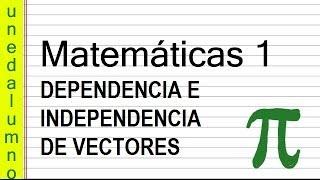 DEPENDENCIA E INDEPENDENCIA DE VECTORES  MATEMÁTICAS I.