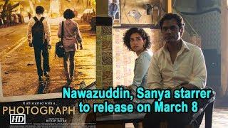 Nawazuddin, Sanya starrer 'Photograph' to release on March 8