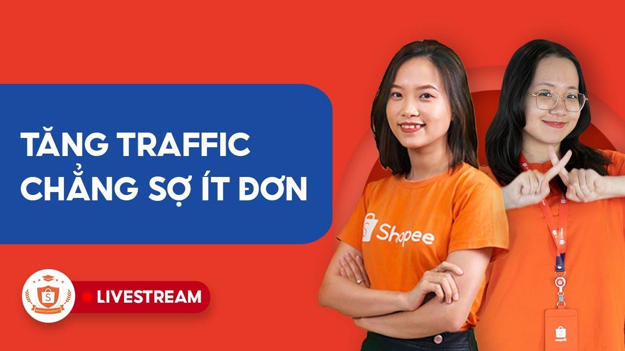 Tăng Traffic - Chẳng Sợ Ít Đơn | Shopee Uni Livestream