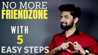 5 STEPS TO GET OUT OF FRIENDZONE | MUST KNOW TIPS FOR VALENTINES