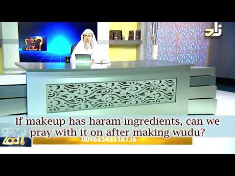 If Make up has haram ingredients, can we apply it or pray while wearing it? - Sheikh Assim Al Hakeem