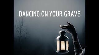 Dancing On Your Grave