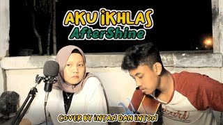 Aku Ikhlas - Aftershine Cover By Intan & Inton