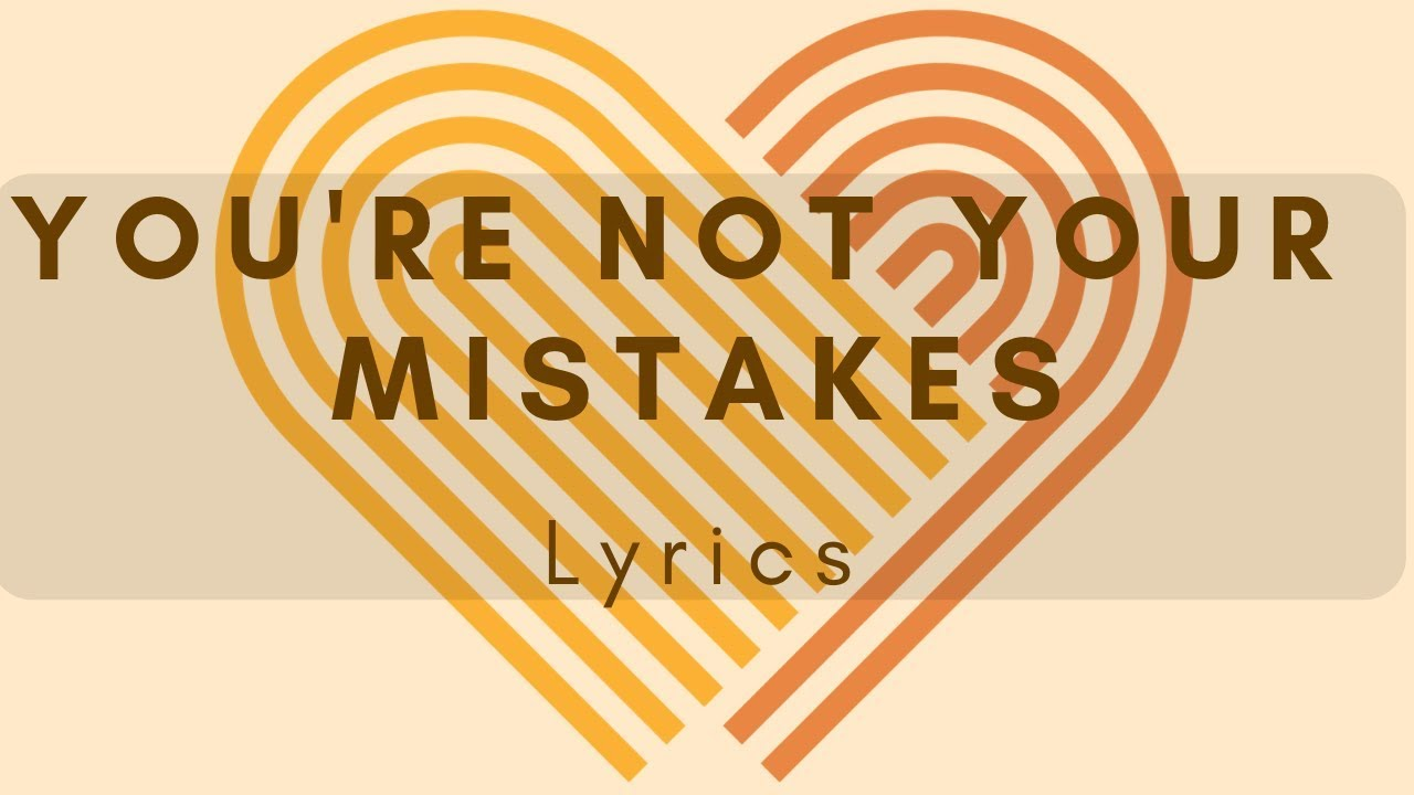 You're Not Your Mistakes - Lyrics Video - LDS Mutual Theme 2019