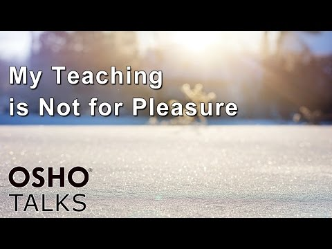 OSHO: My Teaching Is Not for Pleasure ...