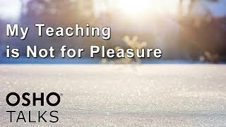 OSHO: My Teaching Is Not for Pleasure ... thumbnail