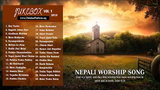 "Non Stop Uplifting - Nepali Christian Worship Song of 2016 | ""Yeshu Ko Prem"" JUKEBOX Vol 1"