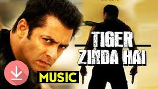 TIGER ZINDA HAI SONGS 2017| LATEST UPDATE |DIRECT DOWNLOAD WITH PROOF|LINK IN DESCRIPTION