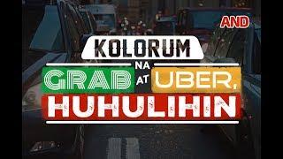 Kolorum na Grab at Uber, huhulihin