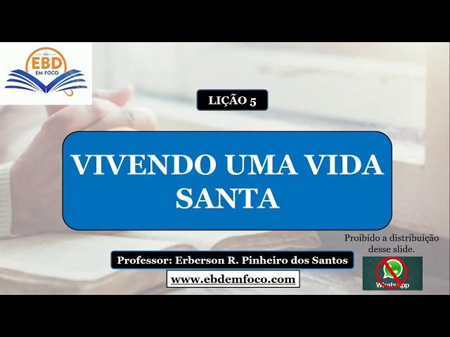 LIÇÃO 5 - VIVENDO UMA VIDA SANTA