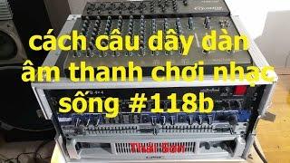 Chia Sẻ Cách Câu Dây Dàn Âm Thanh Chơi Nhạc Sống Phần 2... Video #118