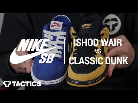 Nike SB Ishod Wair Dunk Vs Classic Dunk Low