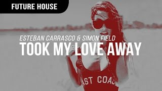 Esteban Carrasco & Simon Field - Took My Love Away