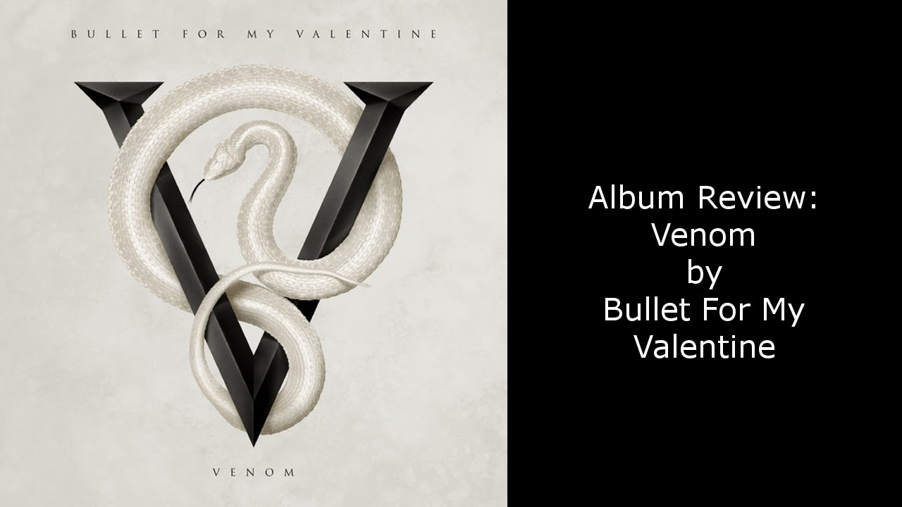 Album Review Bullet For My Valentine Venom YouTube
