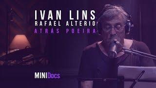Ivan Lins e Rafael Alterio - Atra?s Poeira (MINIDocs®)