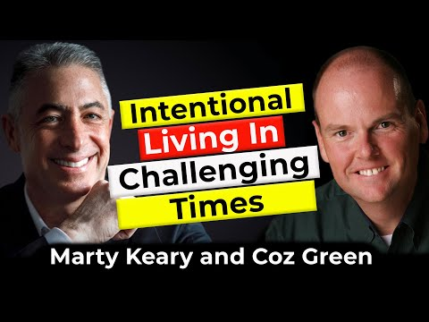 Intentional Living In Challenging Times | Guest Marty Keary