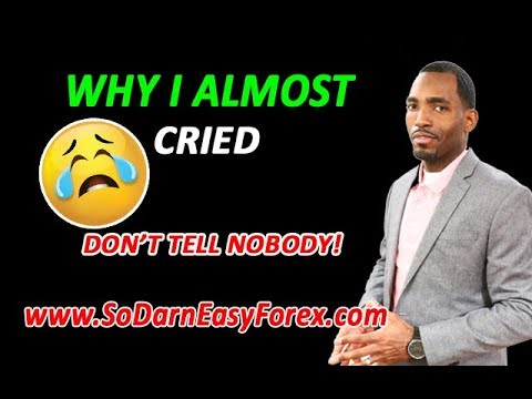 Why I ALMOST Cried [DON'T TELL NOBODY] - So Darn Easy Forex