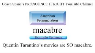 How to pronounce MACABRE - American Pronunciation, Definition and Example Sentence