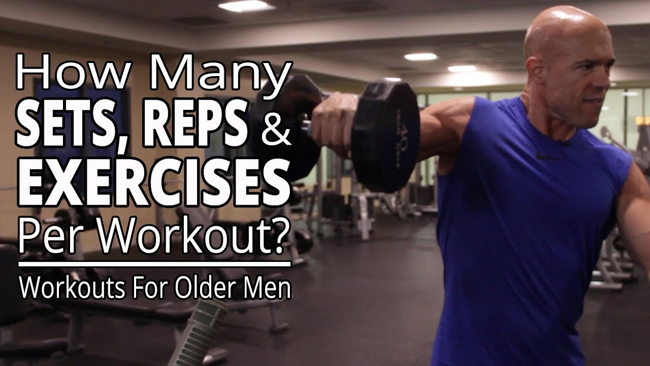 How Many Sets, Reps and Exercises Per Workout? - Workouts For Older Men