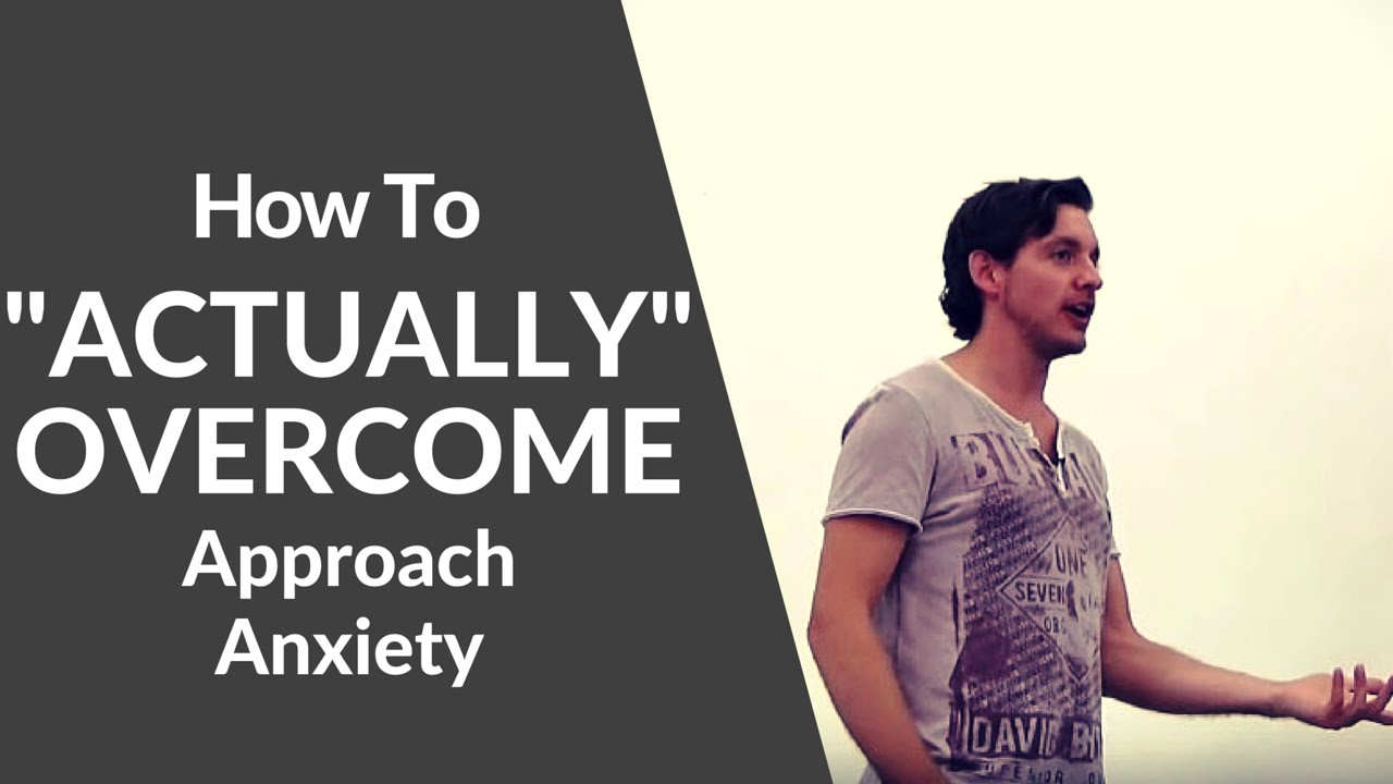 Overcome approach anxiety