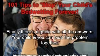 Bed Wetting (waking Up Dry) The Solution For Your Child's Bed Wetting Problem: