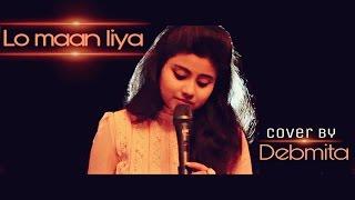 Lo Maan liya female cover Debmita Dey Raaz Reboot Arijit Singh