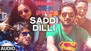'Saddi Dilli' FULL AUDIO Song | Millind Gaba | Divyendu Sharma | Dilliwaali Zaalim Girlfriend