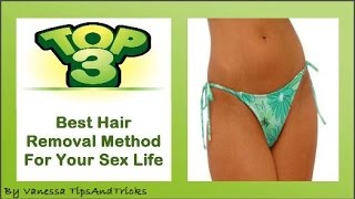 How To Shave Your Bikini Area For Your Sex Life: Top 3 Best Hair  Removal Method For Your Sex Life
