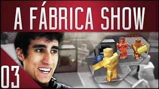 TRABALHEM, SEUS PUTOS! - A Fábrica Show #3