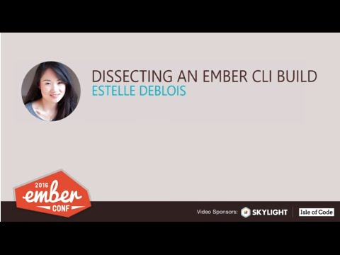 EmberConf 2016: Dissecting an Ember CLI Build by Estelle DeBlois