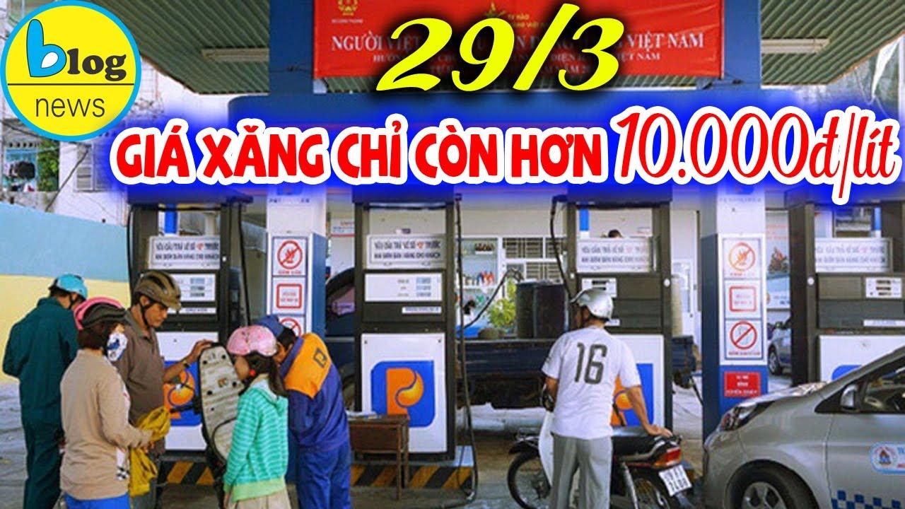 Giá xăng 29/3 giảm mạnh chỉ còn hơn 10.000đ/lít