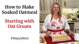 How to Make Soaked Oatmeal Using Oat Groats
