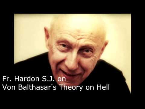 Fr. John Hardon S.J. on Hans Urs Von Balthasar, Hell and Ignatius Press